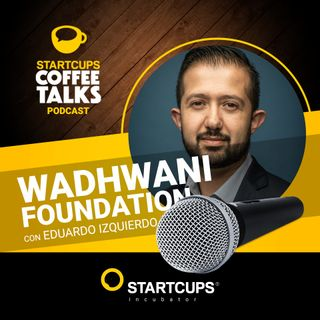Wadhwani Foundation | COFFEE TALKS con Eduardo Izquierdo