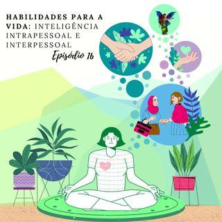 Episódio - 16 Habilidades para a vida, inteligência intrapessoal e interpessoal.