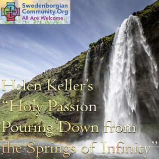 "Helen Keller's ""Holy Passion Pouring Down from the Springs of Infinity"""