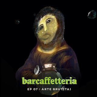 07 - Arte Brut(ta)