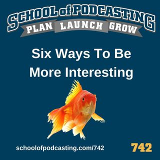 Six Strategies To Make Your Podcast Interesting