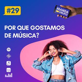 #29 - Por que gostamos de música?