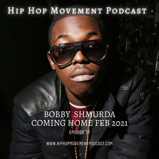 Episode 37 - Bobby Shmurda Will Be Home Next Month ( Feb 23, 2021)