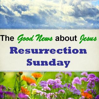 THE GOOD NEWS ABOUT JESUS - pt1 - The Good News About Jesus