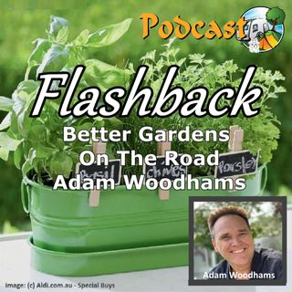 FLASHBACK!... Better Gardens On The Road-Adam Woodhams