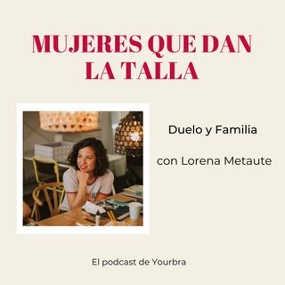 Duelo y Familia con Lorena Metaute