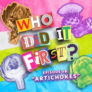 Artichokes - Episode 8 - Who Did It First?
