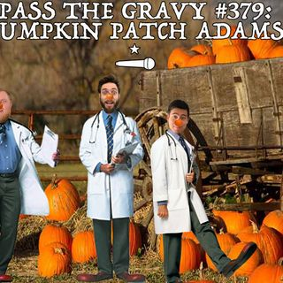 Pass The Gravy #379: Pumpkin Patch Adams