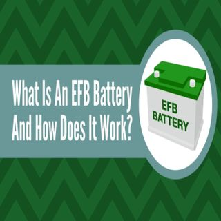 What Is An EFB Battery And How Does It Work?