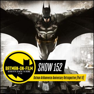 152 | Batman Arkhamverse Anniversary Retrospective (Part II)