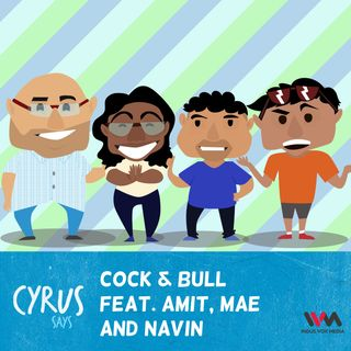 Ep. 231: Cock & Bull feat. Amit, Mae and Navin
