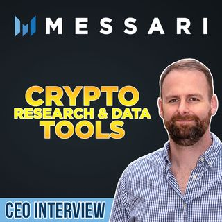 278. Messari CEO interview | Crypto Research, Data, & Tools
