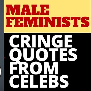 CRINGY CELEBRITY MALE FEMINIST QUOTES