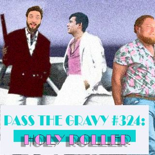 Pass The Gravy #324: Holy Roller