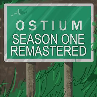 The Complete Ostium Season One (REMASTERED) - Part Three [RE-RELEASE]