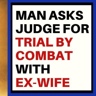 MAN WANTS JUDGE TO GRANT TRIAL BY COMBAT WITH EX-WIFE