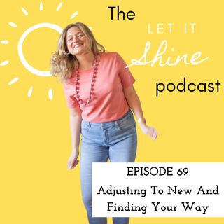 Episode 69: Adjusting To New And Finding Your Way