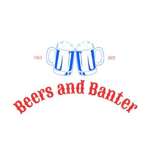 Beers and Banter Ep.3 - That's Not a Beer