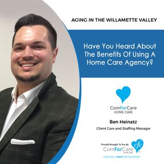 6/13/20: Ben Heinatz with ComForCare Home Care | Benefits of using a home care agency | Aging in the Willamette Valley with John Hughes