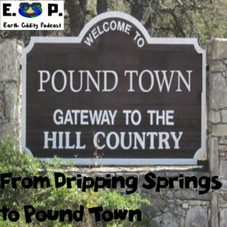 Earth Oddity 61: From Dripping Springs to Pound Town