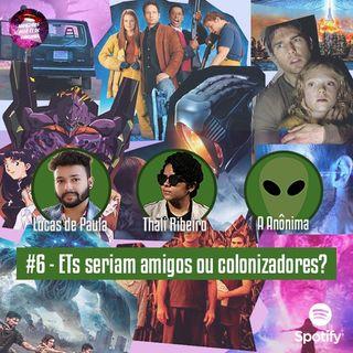 #6 - ETs seriam amigos ou colonizadores?