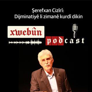 Şerefxan Cizîrî: Dijminatiyê li zimanê kurdî dikin