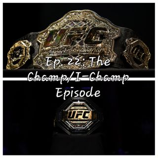 Ep. 22: The Champ/I-Champ Episode