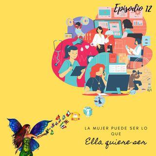 Episodio 12 - La mujer puede ser lo que ella quiere ser