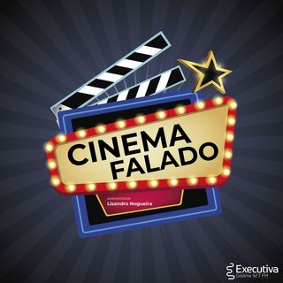 Cinema Falado - Rádio Executiva - 28 de Agosto de 2021