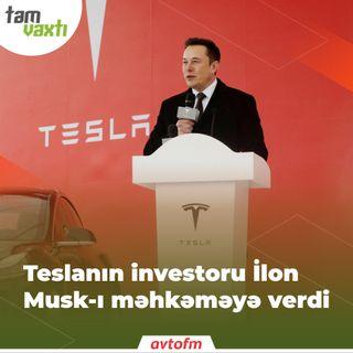 Tesla-nın investoru İlon Musk-ı məhkəməyə verdi | Tam vaxtı #83