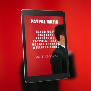 PayPal mafia - czego uczy przykład założycieli PayPala, Tesli, Google i innych wielkich firm