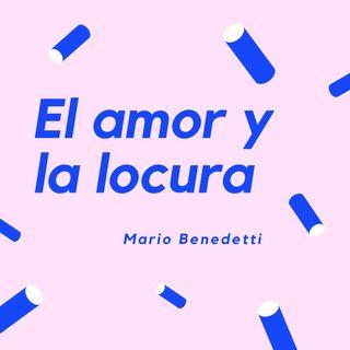 EL AMOR Y LA LOCURA - Un cuento de Mario Benedetti