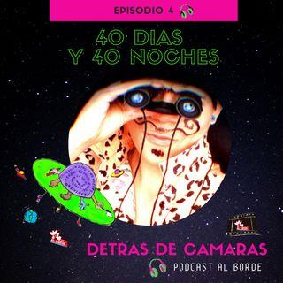 Detras de Cámaras - 40 dias 40 noches Episodio 4