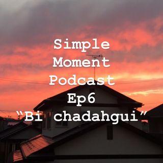 Simple Moment ep6- Bi chadahgui