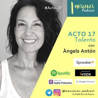 ACTO 17 - Talento  (con Àngels Antón)