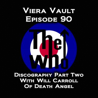 Viera Vault Episode 90 The Who Discography Part Two (With Will Carroll Of Death Angel)