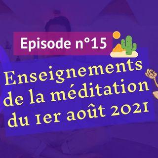 15: Enseignements de la méditation du 1er août 2021