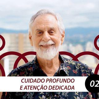 Cuidado Profundo e Atenção Dedicada | Carlos Alberto Bezerra