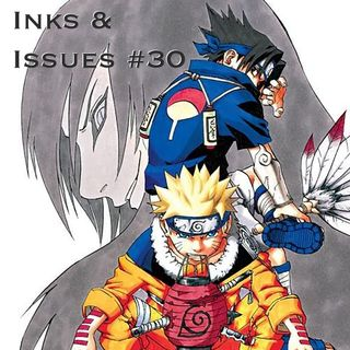 Inks & Issues #30 - Naruto Part 2