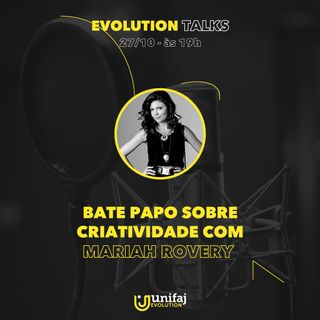 Evolution Talks #4:  Criatividade - Mariah Rovery