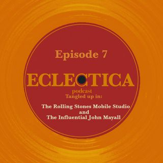 Episode 7: Tangled up in The Rolling Stones Mobile Studio and The Influential John Mayall