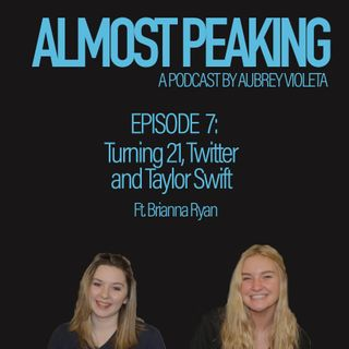 Episode 7: Turning 21, Twitter and Taylor Swift