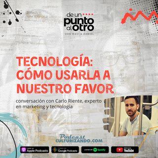 E29 • Tecnología: Cómo usarla a nuestro favor • De un punto al otro • Culturizando