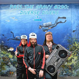 Pass The Gravy #290: Diverse Divers