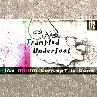 Trampled Underfoot - 002 - The Album Concept Is Gone