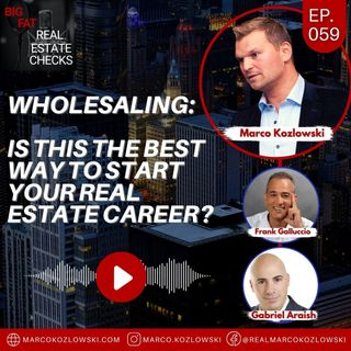 Ep59: Wholesaling: Is this the Best Way to Start Your Real Estate Career?
