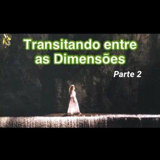 Transitando entre as dimensões da realidade PARTE 2