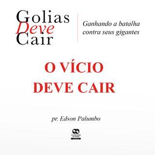 O VÍCIO DEVE CAIR // pr. Edson Palumbo