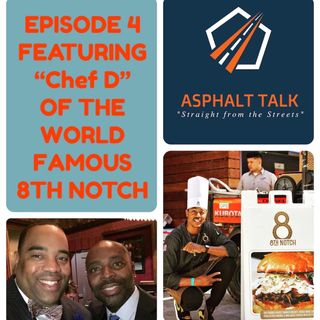 "Asphalt Talk - Episode 4 with Celebrity Chef  ""Chef D"" of the World Famous ""8th Notch"" Restaurant"