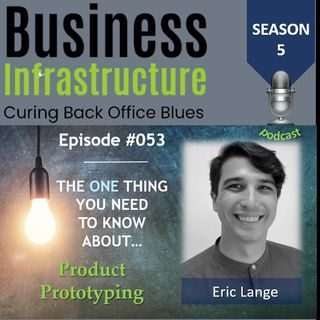 Episode 53: The One Thing You Need to Know About Product Prototyping   Eric Lange